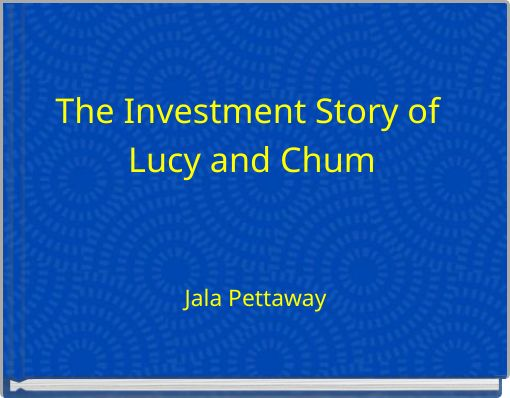 The Investment Story of Lucy and Chum