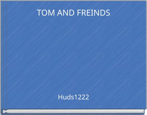 TOM AND FREINDS