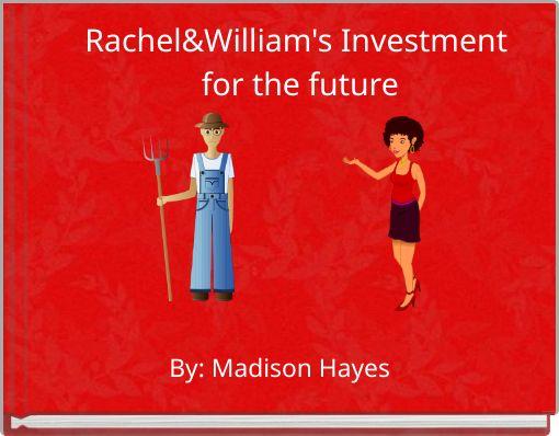 Rachel&William's Investment for the future