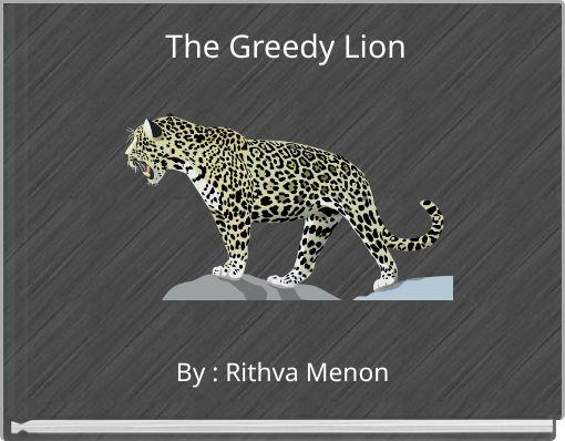 The Greedy Lion