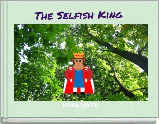 The Selfish King