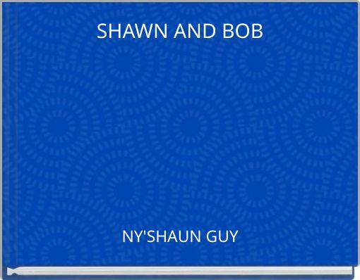 SHAWN AND BOB