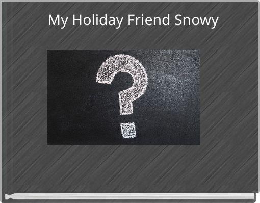 My Holiday Friend Snowy