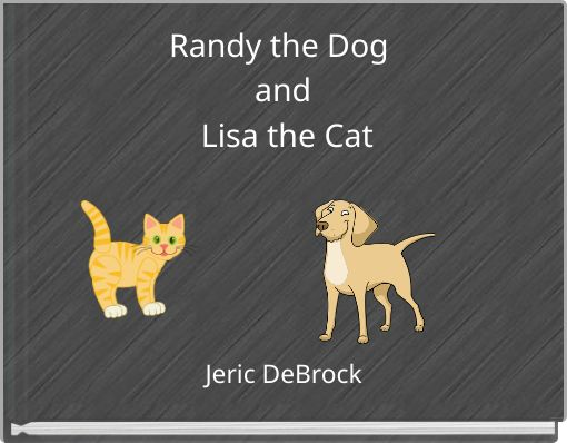Randy the Dog and Lisa the Cat