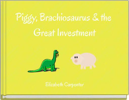 Piggy, Brachiosaurus & the Great Investment
