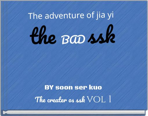 The adventure of  jia yi the BAD  ssk
