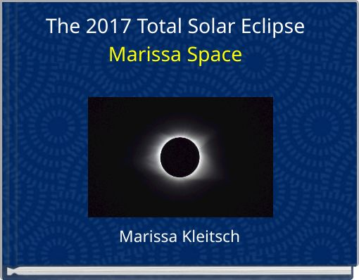 The 2017 Total Solar EclipseMarissa Space