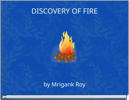 DISCOVERY OF FIRE