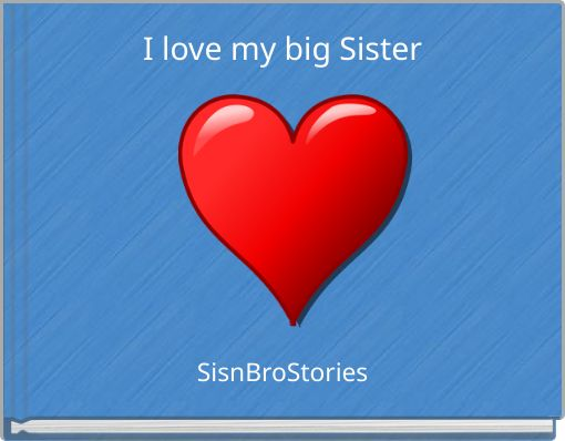 I love my big Sister
