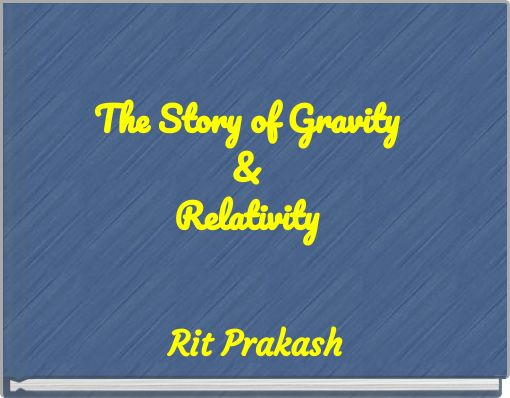 The Story of Gravity & Relativity