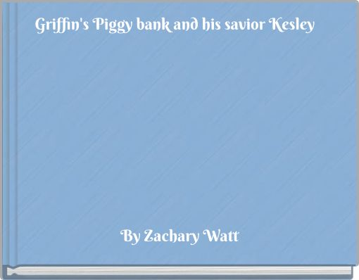 Griffin's Piggy bank and his savior Kesley
