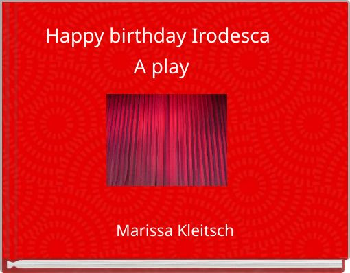 Happy birthday Irodesca  A  play