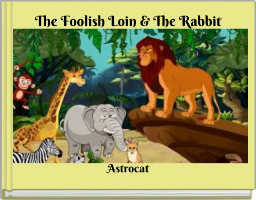 The Foolish Loin & The Rabbit