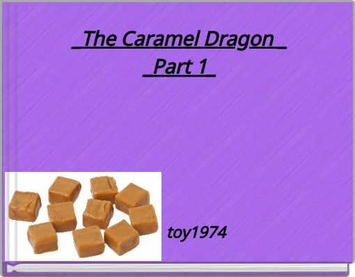 _The Caramel Dragon __Part 1_