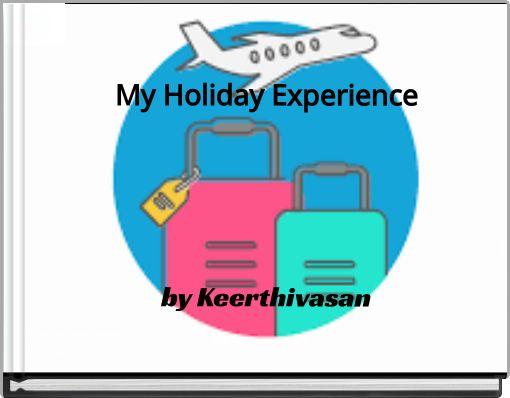My  Holiday  Experienceby Keerthivasan