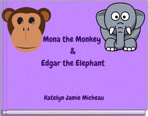 Mona the Monkey &Edgar the Elephant