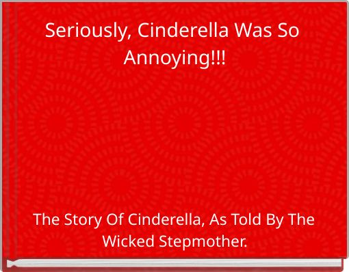 Seriously, Cinderella Was So Annoying!!!