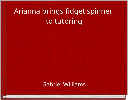 Arianna brings fidget spinner to tutoring