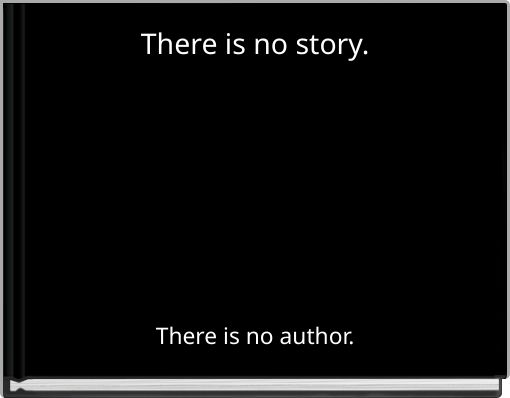 There is no story.