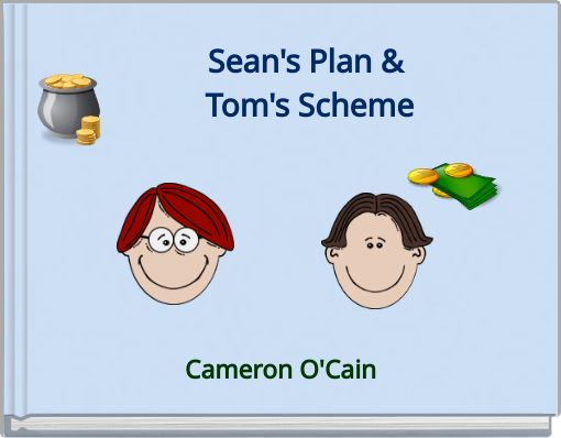 Sean's Plan & Tom's Scheme