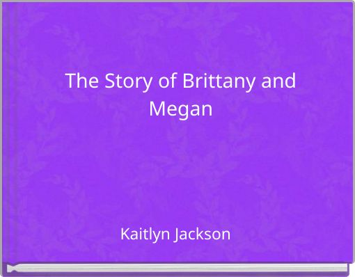 The Story of Brittany and Megan