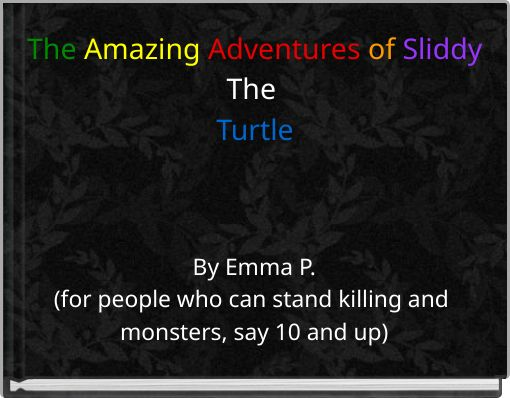 The Amazing Adventures of Sliddy The Turtle