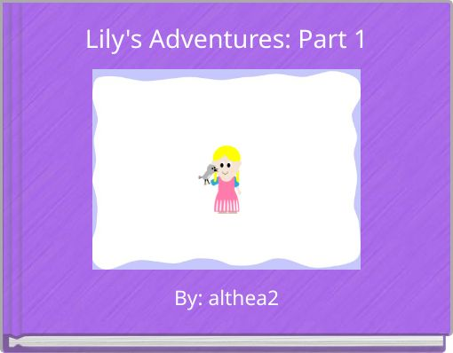 Lily's Adventures: Part 1