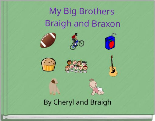 My Big Brothers Braigh and Braxon