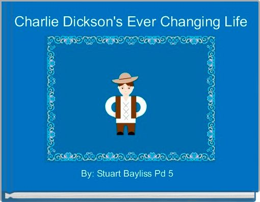 Charlie Dickson's Ever Changing Life