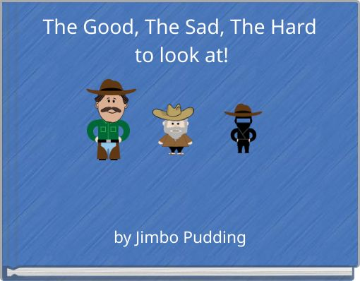 The Good, The Sad, The Hard to look at!