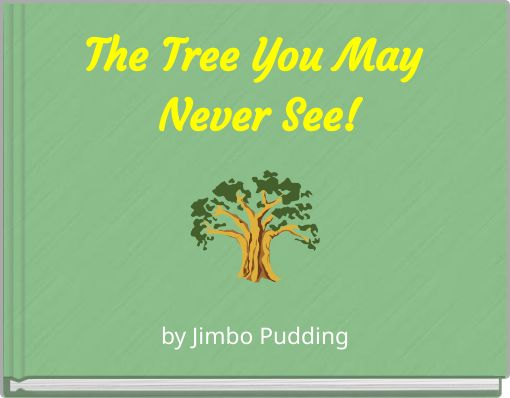 The Tree You May Never See!