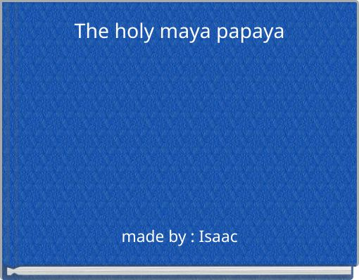The holy maya papaya