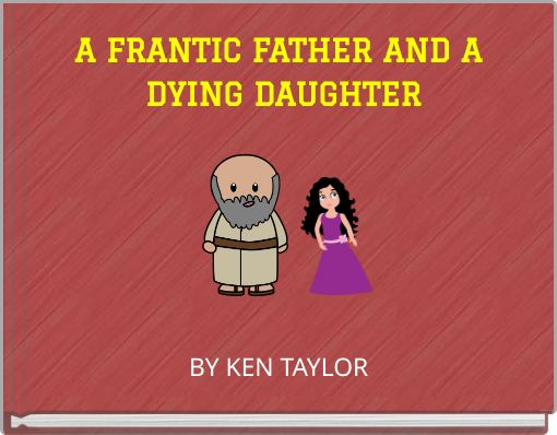 A FRANTIC FATHER AND A DYING DAUGHTER