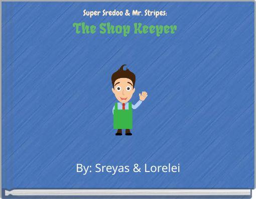 Super Sreydoo & Mr.StripesThe shop keeper