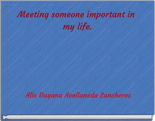 Meeting someone important in my life.