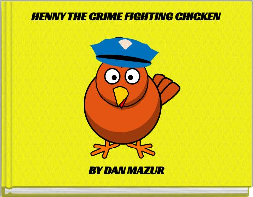 HENNY THE CRIME FIGHTING CHICKEN