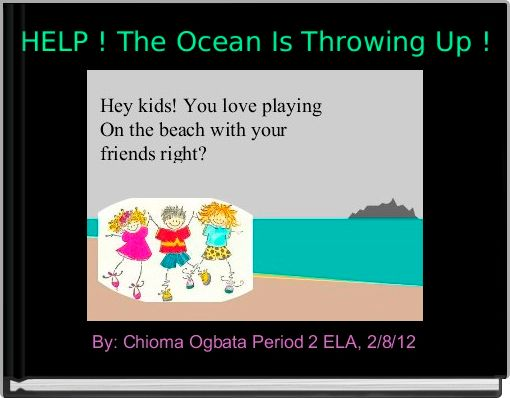 HELP ! The Ocean Is Throwing Up !
