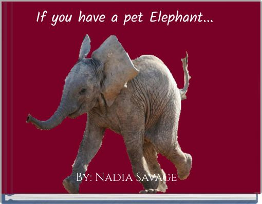 If you have a pet Elephant...