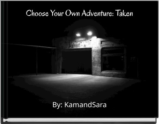 Choose Your Own Adventure: Taken