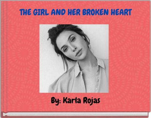 THE GIRL AND HER BROKEN HEART