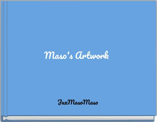 Maso's Artwork