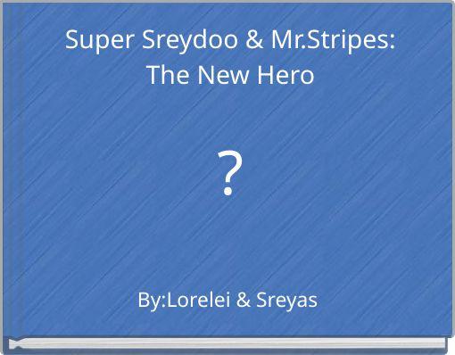 Super Sreydoo & Mr.StripesThe New Hero?