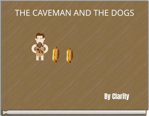 THE CAVEMAN AND THE DOGS