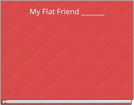 My Flat Friend _______
