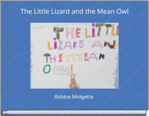 The Little Lizard and the Mean Owl