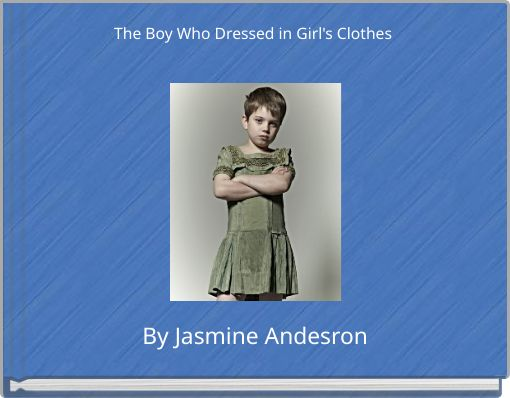 The Boy Who Dressed in Girl's Clothes