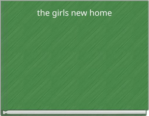the girls new home