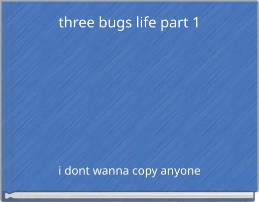 three bugs life part 1