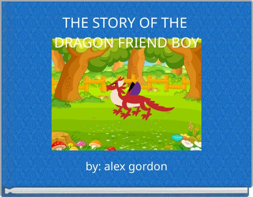 THE STORY OF  THE DRAGON FRIEND BOY