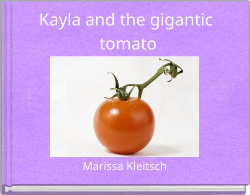 Kayla and the gigantic tomato